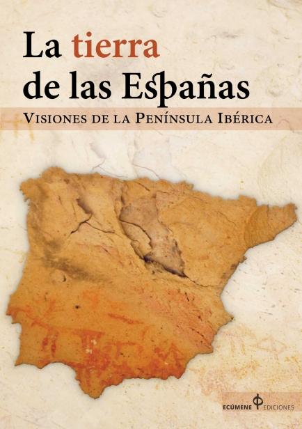 La tierra de las Españas. Visiones de la Península Ibérica. por Juan Vicente Caballero Sánchez y Rafael Medina Borrego