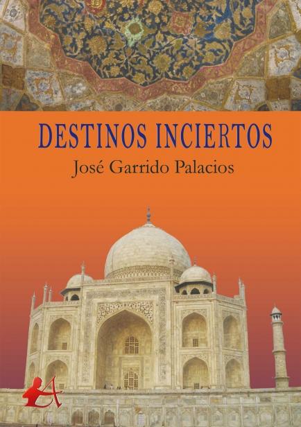 Destinos inciertos por José Garrido Palacios