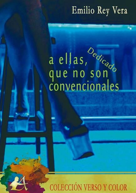 A ellas, que no son convencionales (dedicado) por Emilio Rey Vera