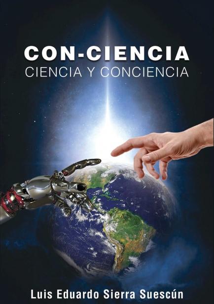 CON-CIENCIA: Ciencia y Conciencia por Luis Eduardo Sierra S.