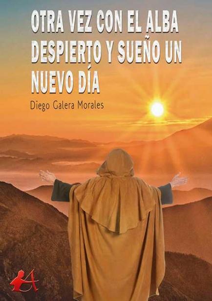 Otra vez con el alba despierto y sueño un nuevo día por Diego Galera Morales