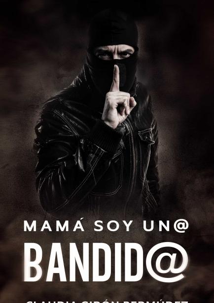Mamá soy un@ bandid@ por Claudia Girón Bermúdez.