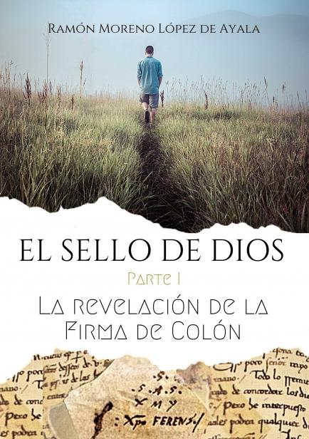 EL SELLO DE DIOS I-LA REVELACIÓN DE LA FIRMA DE COLÓN por Ramón Moreno López de Ayala