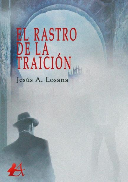 El rastro de la traición por Jesús A. Losana