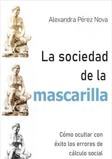 La sociedad de la mascarilla por Alexandra Pérez Nova