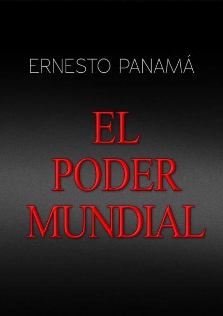EL PODER MUNDIAL por Ernesto Panamá