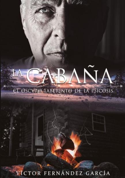 La cabaña: El oscuro laberinto de la psicosis por Víctor Fernández García