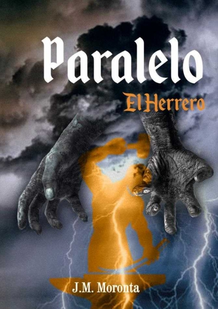 Saga Paralelo. Libro I- El Herrero por José Manuel Moronta Aranda