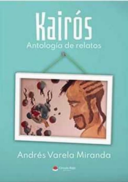Kairós: Antología de relatos por Andrés Varela Miranda