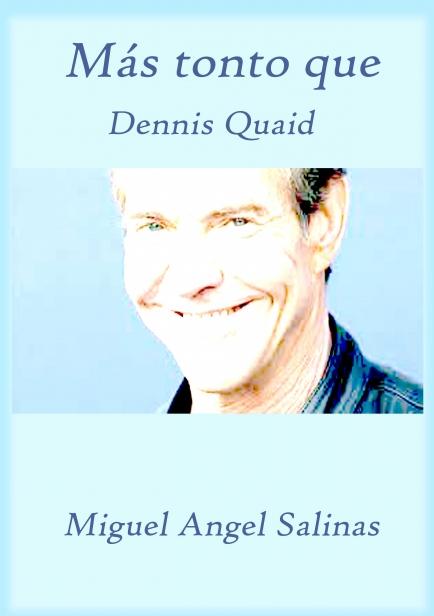 Más tonto que Dennis Quaid por Miguel Angel