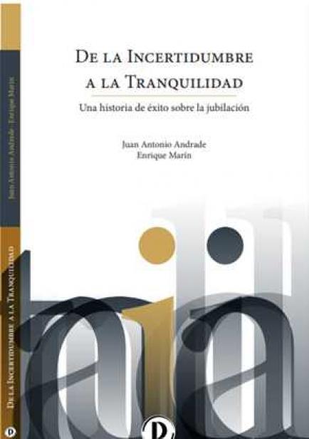 De la incertidumbre a la tranquilidad. Un caso de éxito sobre la jubilación por Juan Antonio Andrade y Enrique Marín