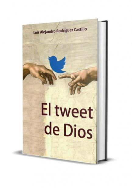 El tweet de Dios por Luis Alejandro Rodríguez Castillo