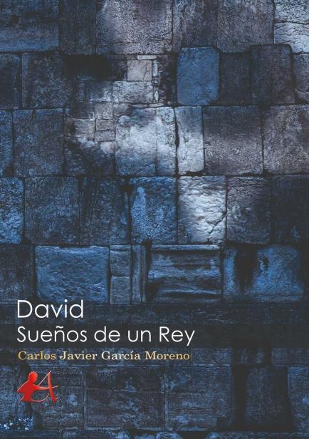 David, sueños de un rey por Carlos Javier García Moreno