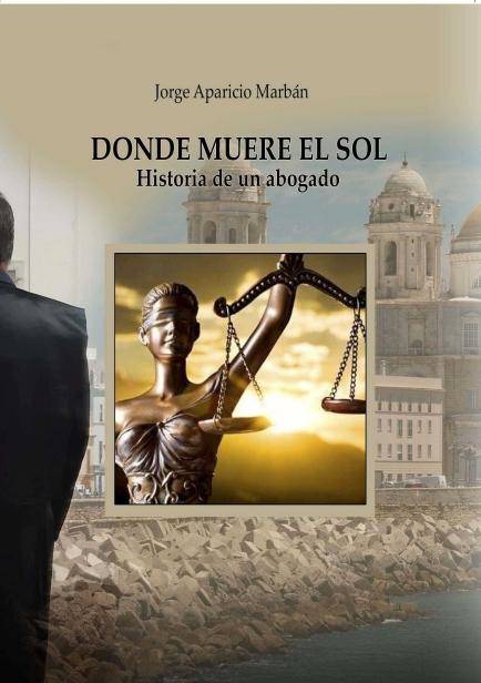 Donde muere el sol: historia de un abogado por Jorge Aparicio