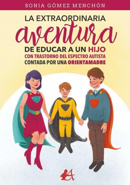 La extraordinaria aventura de educar a un hijo con Trastorno del Espectro Autista contada por una orientamadre por Sonia Gómez Menchón