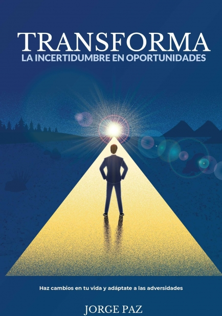 Transforma la incertidumbre en oportunidades por Jorge Paz