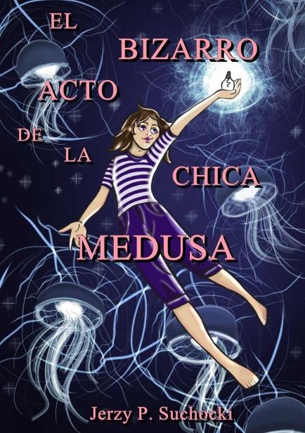 El Bizarro Acto de la Chica Medusa por Jerzy P. Suchocki