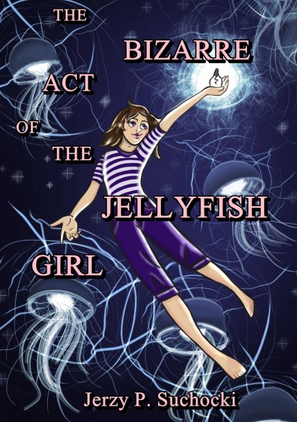 The Bizarre Act of the Jellyfish Girl por Jerzy P. Suchocki