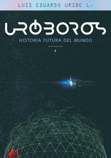 Uróboros, Historia futura del mundo por Luis Eduardo Uribe