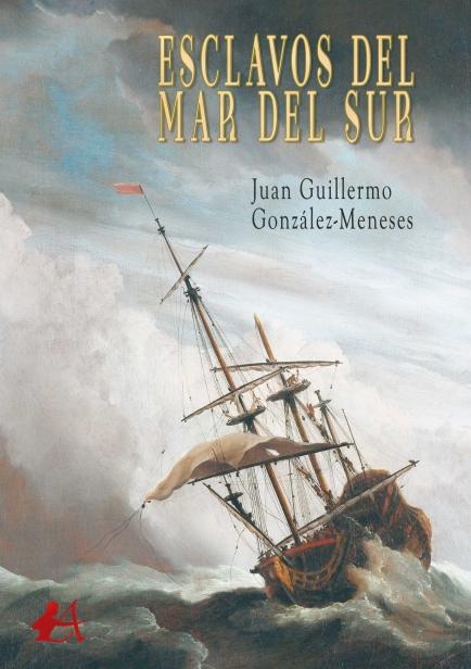 Esclavos del mar del sur por Juan Guillermo González-Meneses