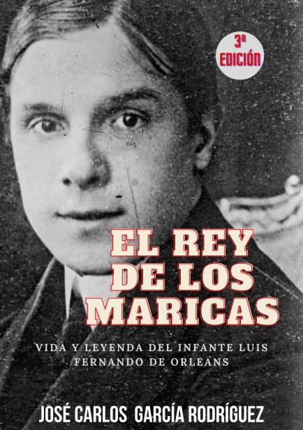 El rey de los maricas. Vida y leyenda del infante Luis Fernando de Orleans por José Carlos García Rodríguez