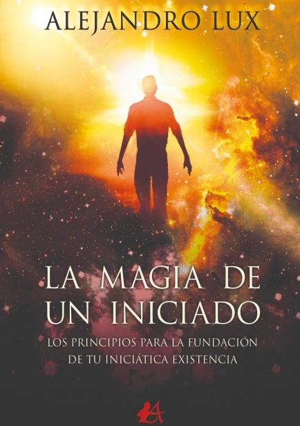 La magia de un iniciado por Alejandro Lux