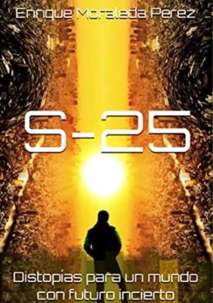 S-25 Distopías para un mundo con futuro incierto por Enrique Moraleda Pérez