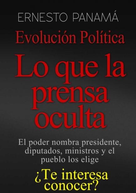 Evolución Política. Lo que la prensa oculta  por Ernesto Panamá