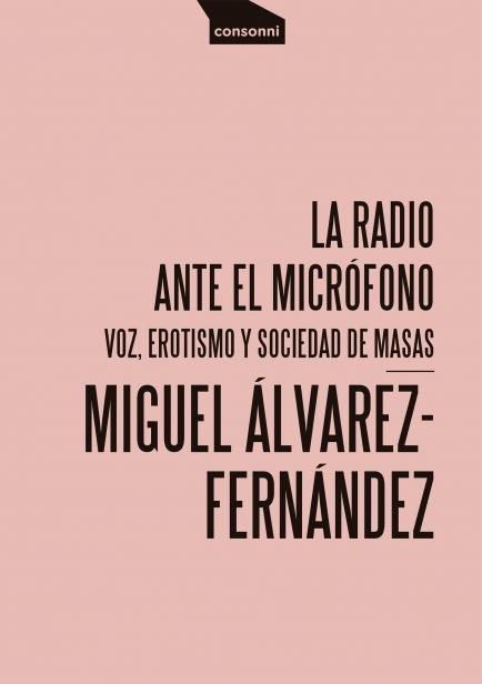 La radio ante el micrófono: voz, erotismo y sociedad de masas por Miguel Álvarez-Fernández