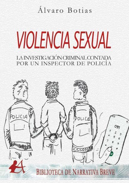 Violencia sexual Investigación criminal contada por un inspector de policía por Álvaro Botias